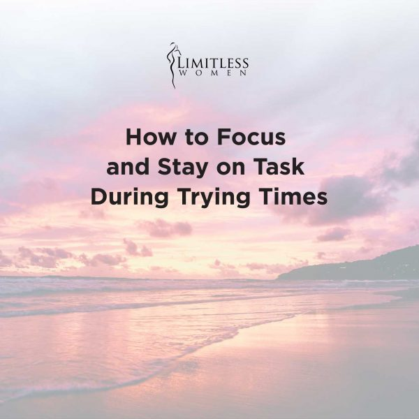 How to Focus and Stay on Task During Trying Times